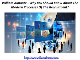 William Almonte - Why You Should Know About The Modern Processes Of The Recruitment?