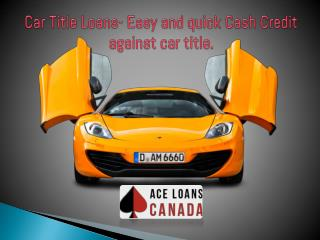 Car Title Loans- Easy and quick Cash Credit