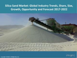 Silica Sand Market Trends, Share, Size, Analysis, Research and Forecast 2017-2022