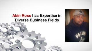Akin Ross has Expertise in Diverse Business Fields