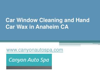 Car Window Cleaning and Hand Car Wax in Anaheim CA - www.canyonautospa.com