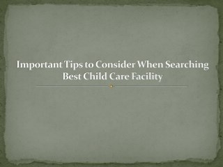 Important Tips to Consider When Searching Best Child Care Facility