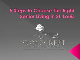 5 Steps to Choose The Right Senior Living in St.Louis