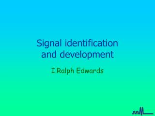 Signal identification and development