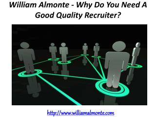 William Almonte - Why Do You Need A Good Quality Recruiter?
