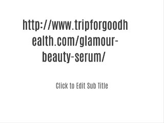 Read more:-@#@<<>>http://www.tripforgoodhealth.com/glamour-beauty-serum/ ?