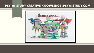 PSY 450 STUDY creative knowledge /psy450study.com
