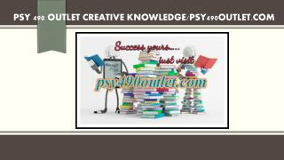 PSY 490 OUTLET creative knowledge /psy490outlet.com