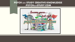 PSYCH 635 STUDY creative knowledge /psych635study.com