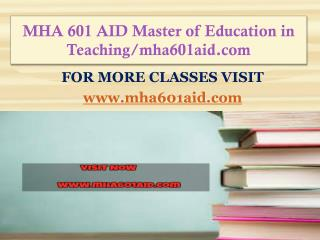 MHA 601 AID Master of Education in Teaching/mha601aid.com