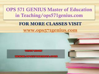 OPS 571 GENIUS Master of Education in Teaching/ops571genius.com