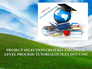 PROJECT SELECTION CRITERIA AND A HIGH LEVEL PROCESS/ TUTORIALOUTLET DOT COM