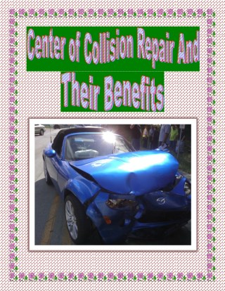 Center of Collision Repair And Their Benefits