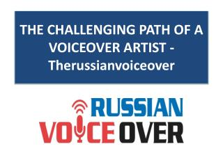 THE CHALLENGING PATH OF A VOICEOVER ARTIST -Therussianvoiceover