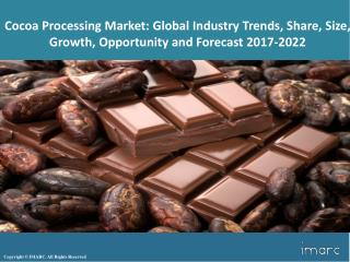 Cocoa Processing Market Trends, Share, Size, Research Report and Forecast 2017-2022