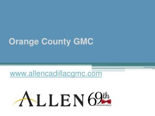 Orange County GMC - www.allencadillacgmc.com