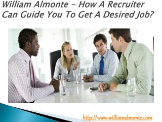 William Almonte - How A Recruiter Can Guide You To Get A Desired Job?