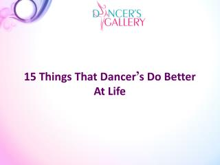 15 Things That Dancer's Do Better At Life