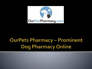 OurPets Pharmacy – Prominent Dog Pharmacy Online