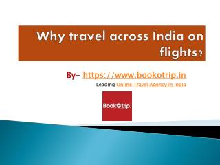 Why travel across India on flights?