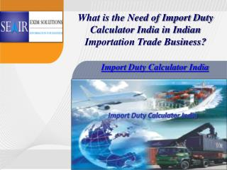 What is the Need of Import Duty Calculator India in Indian Importation Trade Business?
