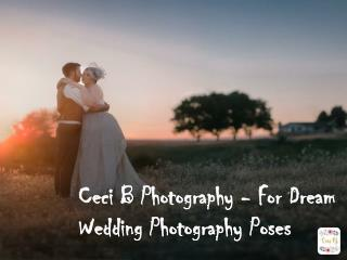 Ceci B Photography - For Dream Wedding Photography Poses