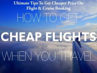 Ultimate Tips To Get Cheaper Price On Flight & Cruise Booking by Flightlayaway