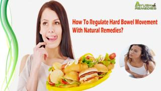 How To Regulate Hard Bowel Movement With Natural Remedies?