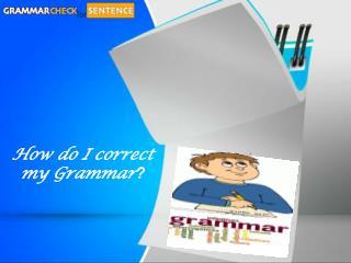 How do I correct my Grammar?