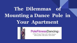 The Dilemmas of Mounting a Dance Pole in an Apartment