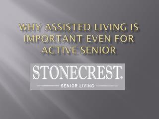 Why Assisted living is important even for active senior