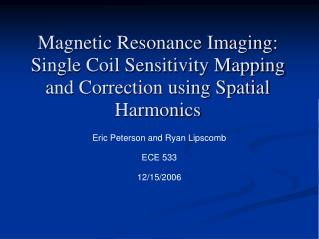 Magnetic Resonance Imaging: Single Coil Sensitivity Mapping and Correction using Spatial Harmonics