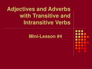 Adjectives and Adverbs with Transitive and Intransitive Verbs