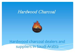 Hardwood charcoal Dealers and Suppliers in Saudi Arabia