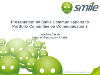 Presentation by Smile Communications to Portfolio Committee on Communications  Lee-Ann Cassie Head of Regulatory Affairs