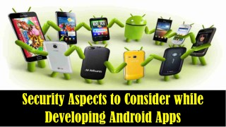 Security Aspects to Consider while Developing Android Apps
