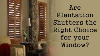 Are Plantation Shutters the Right Choice for your Window?