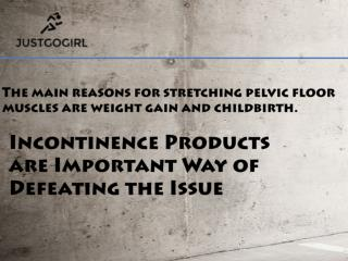 Incontinence Products are Important Way of Defeating the Issue