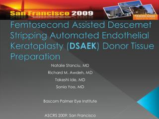 Femtosecond Assisted  Descemet Stripping Automated Endothelial Keratoplasty ( DSAEK )  Donor Tissue Preparation