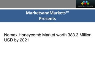Nomex Honeycomb Market worth 383.3 Million USD by 2021