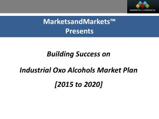 Building Success on: Industrial Oxo Alcohols Market Plan [2015 to 2020]