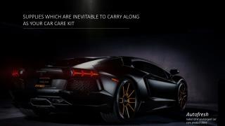 SUPPLIES WHICH ARE INEVITABLE TO CARRY ALONG AS YOUR CAR CARE KIT