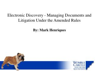 Electronic Discovery - Managing Documents and Litigation Under the Amended Rules   By: Mark Henriques