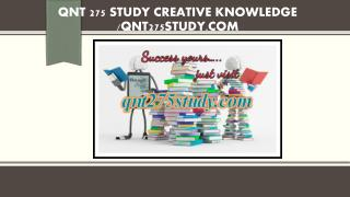 QNT 275 STUDY creative knowledge /qnt275study.com