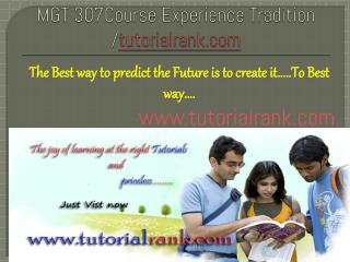 MGT 307 Course Experience Tradition /tutorialrank.com