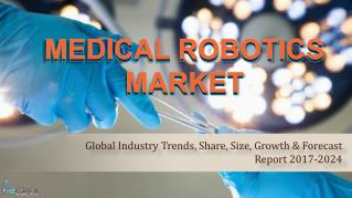 Medical Robotics Market | Global Industry Trends, Share, Size, Growth & Forecast Report 2017-2024