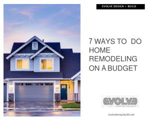 7 Ways To Do Home Remodeling On A Budget