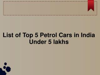 Find The List of Top 5 Petrol Cars in India Under 5 Lacs