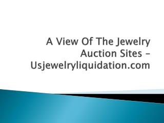 Usjewelryliquidation - A View Of The Jewelry Auction Sites
