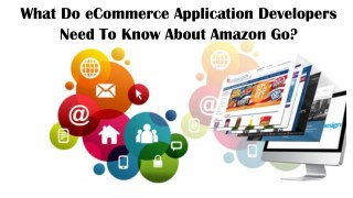 What Do eCommerce Application Developers Need To Know About Amazon Go?